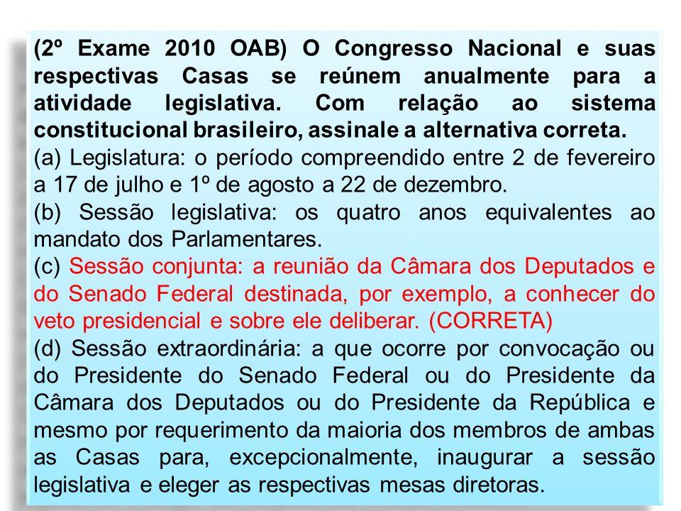 (2º Exame 2010 OAB) O Congresso Nacional e suas respectivas Casas se reúnem anualmente para a atividade legislativa. Com relação ao sistema constituci