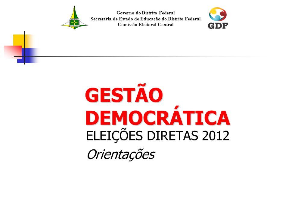 GESTÃO DEMOCRÁTICA ELEIÇÕES DIRETAS 2012 Orientações Governo do Distrito Federal Secretaria de Estado de Educação do Distrito Federal Comissão Eleitor