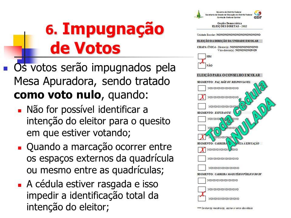 6. Impugnação de Votos Os votos serão impugnados pela Mesa Apuradora, sendo tratado como voto nulo, quando: Não for possível identificar a intenção do
