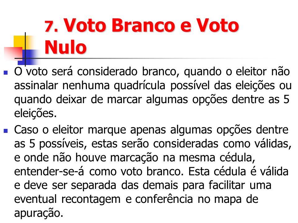 7. Voto Branco e Voto Nulo O voto será considerado branco, quando o eleitor não assinalar nenhuma quadrícula possível das eleições ou quando deixar de