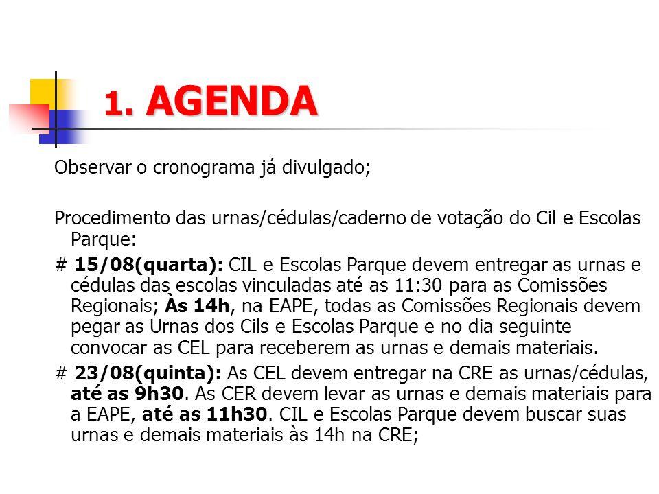 1. AGENDA Observar o cronograma já divulgado; Procedimento das urnas/cédulas/caderno de votação do Cil e Escolas Parque: # 15/08(quarta): CIL e Escola