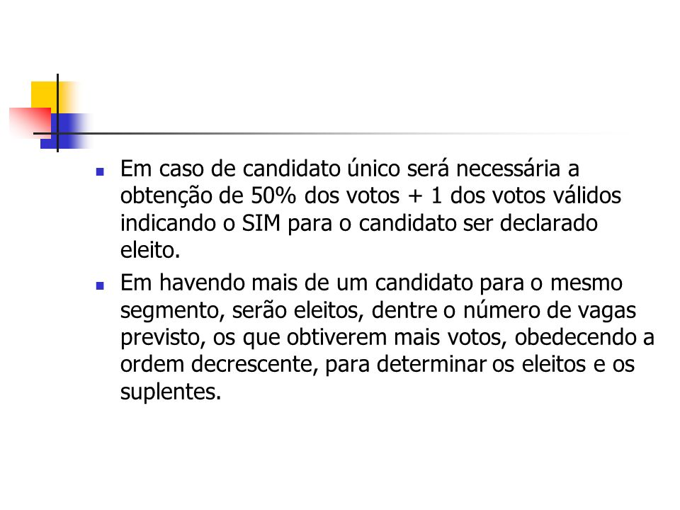 Em caso de candidato único será necessária a obtenção de 50% dos votos + 1 dos votos válidos indicando o SIM para o candidato ser declarado eleito. Em