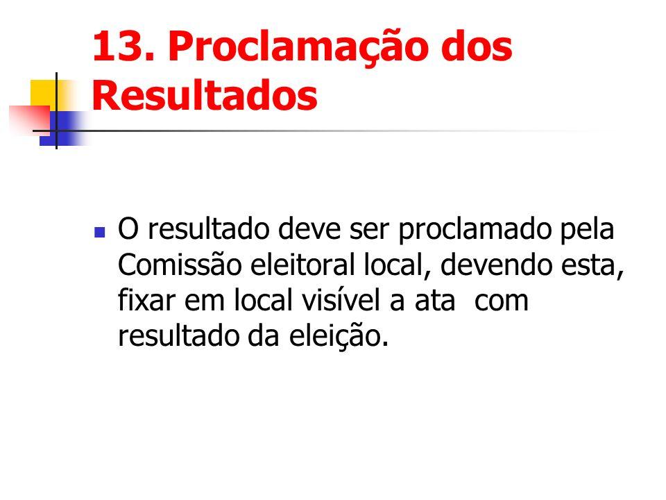 13. Proclamação dos Resultados O resultado deve ser proclamado pela Comissão eleitoral local, devendo esta, fixar em local visível a ata com resultado