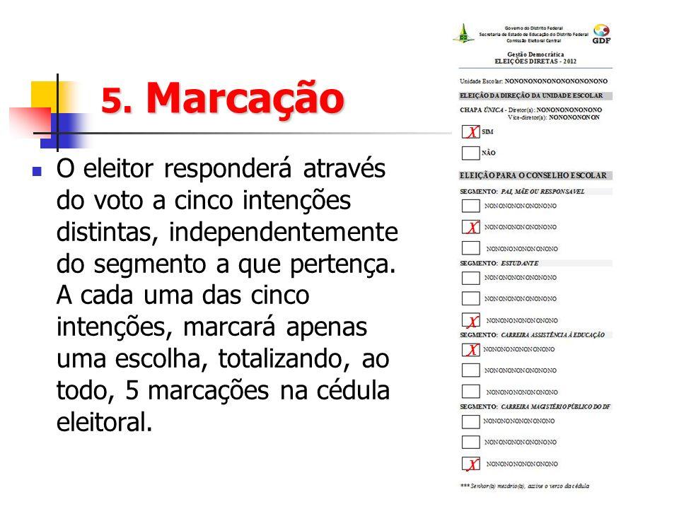 5. Marcação O eleitor responderá através do voto a cinco intenções distintas, independentemente do segmento a que pertença. A cada uma das cinco inten