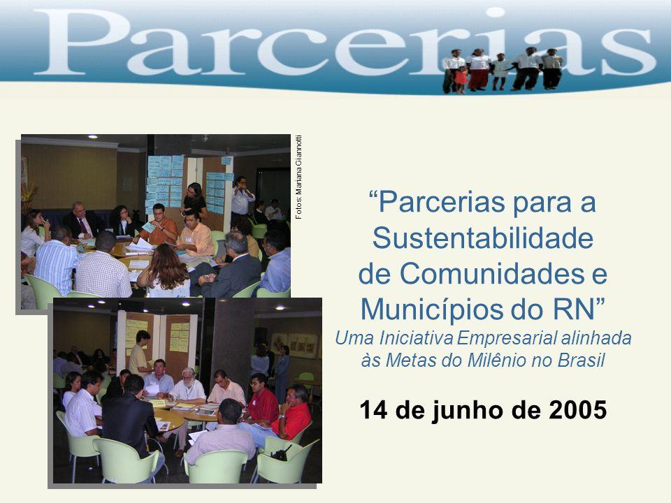Parcerias para a Sustentabilidade de Comunidades e Municípios do RN Uma Iniciativa Empresarial alinhada às Metas do Milênio no Brasil 14 de junho de 2005 Fotos: Mariana Giannotti