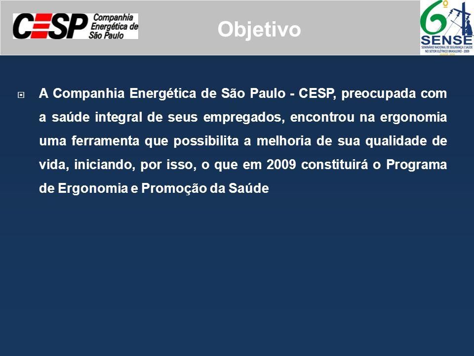 Objetivo A Companhia Energética de São Paulo - CESP, preocupada com a saúde integral de seus empregados, encontrou na ergonomia uma ferramenta que pos