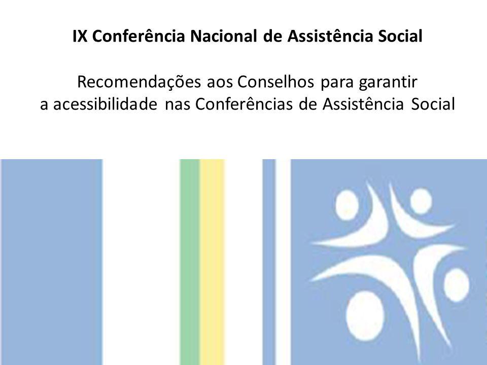 IX Conferência Nacional de Assistência Social Recomendações aos Conselhos para garantir a acessibilidade nas Conferências de Assistência Social