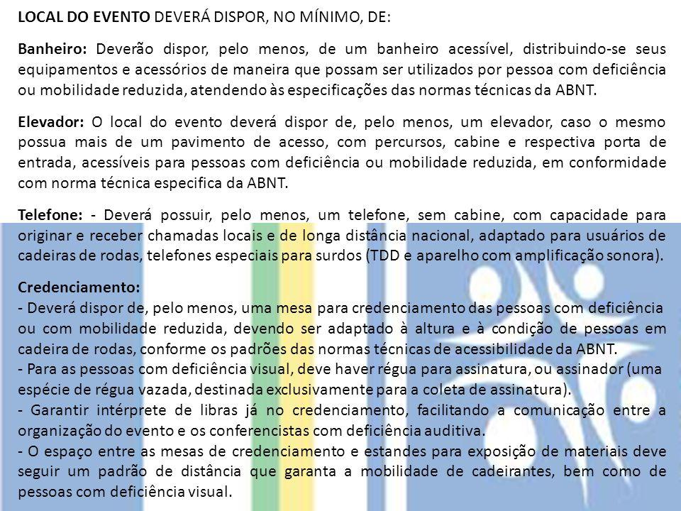LOCAL DO EVENTO DEVERÁ DISPOR, NO MÍNIMO, DE: Banheiro: Deverão dispor, pelo menos, de um banheiro acessível, distribuindo-se seus equipamentos e aces
