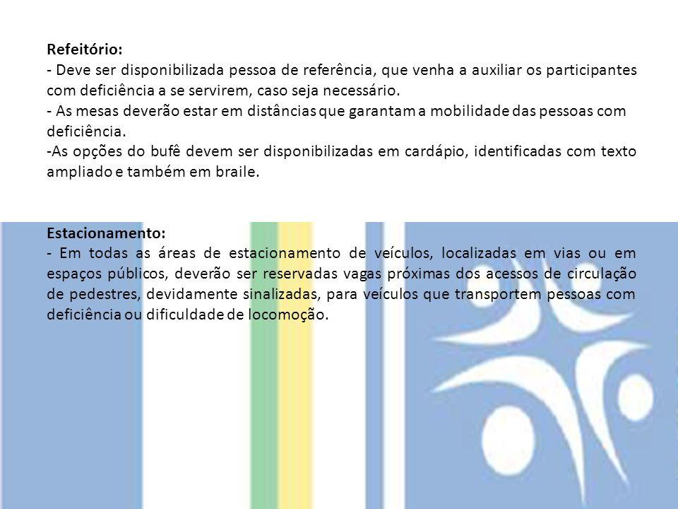 Refeitório: - Deve ser disponibilizada pessoa de referência, que venha a auxiliar os participantes com deficiência a se servirem, caso seja necessário
