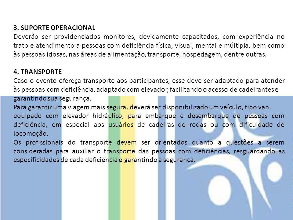 3. SUPORTE OPERACIONAL Deverão ser providenciados monitores, devidamente capacitados, com experiência no trato e atendimento a pessoas com deficiência