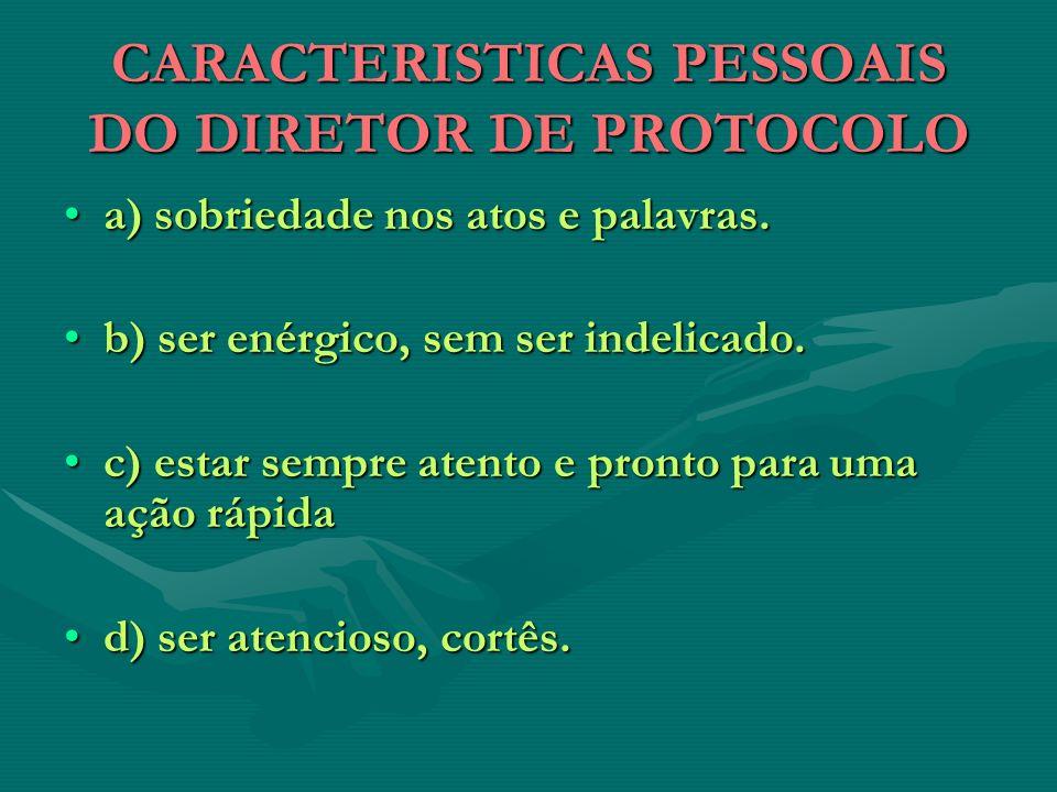 CARACTERISTICAS PESSOAIS DO DIRETOR DE PROTOCOLO a) sobriedade nos atos e palavras.a) sobriedade nos atos e palavras. b) ser enérgico, sem ser indelic