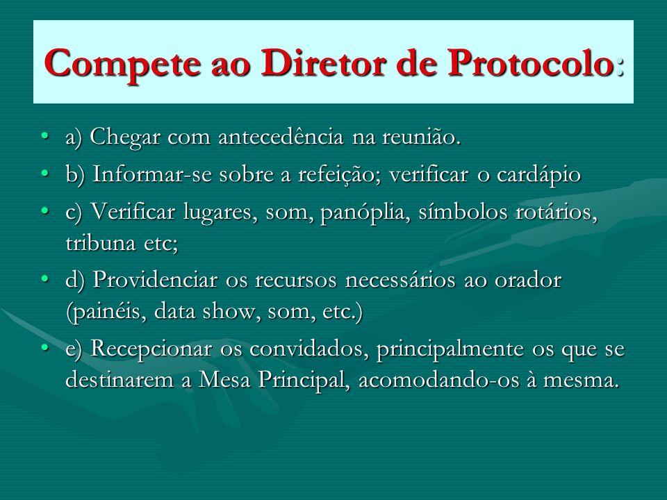 Compete ao Diretor de Protocolo: a) Chegar com antecedência na reunião.a) Chegar com antecedência na reunião. b) Informar-se sobre a refeição; verific