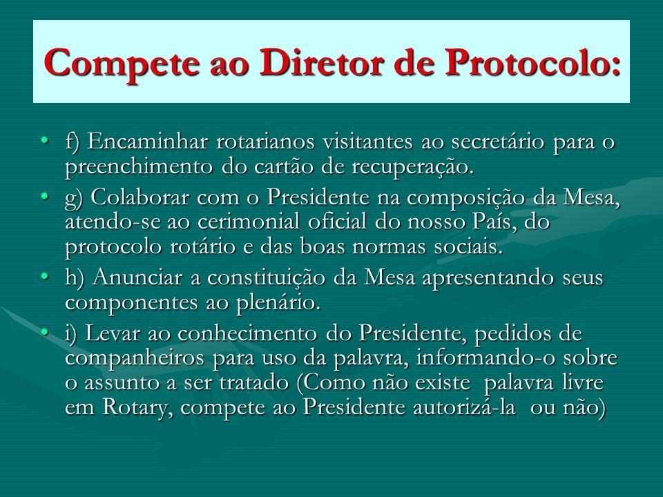 Compete ao Diretor de Protocolo: f) Encaminhar rotarianos visitantes ao secretário para o preenchimento do cartão de recuperação.f) Encaminhar rotaria