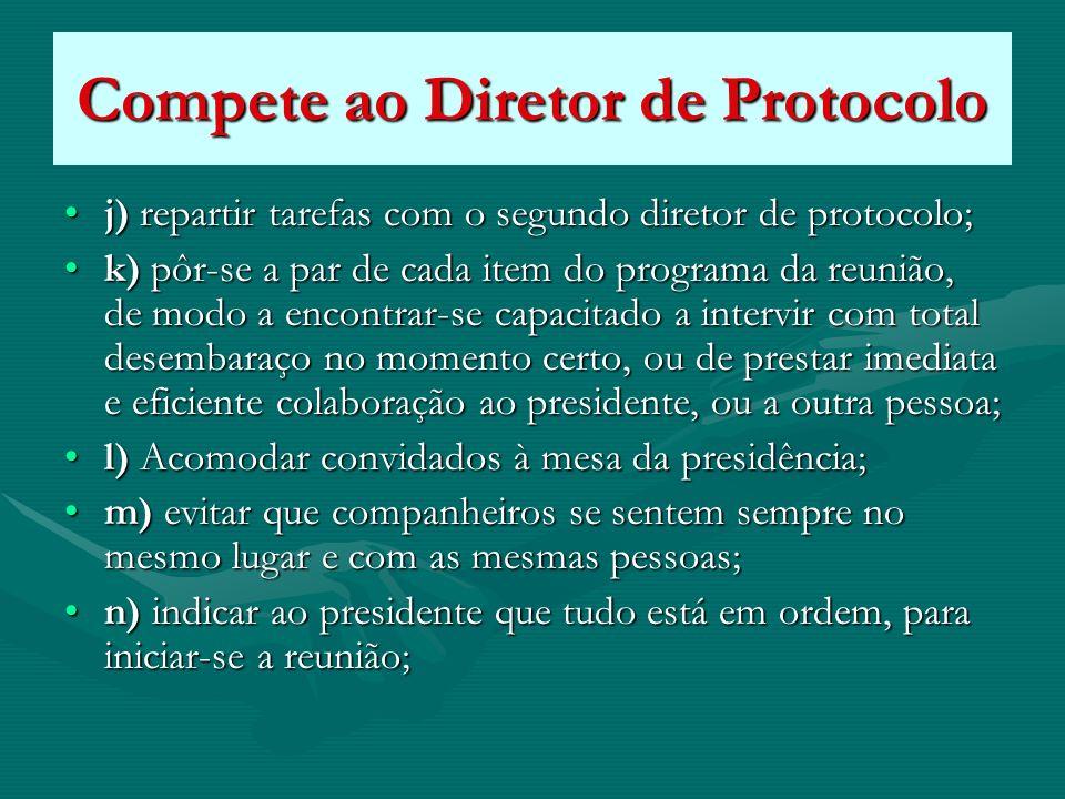 Compete ao Diretor de Protocolo j) repartir tarefas com o segundo diretor de protocolo;j) repartir tarefas com o segundo diretor de protocolo; k) pôr-