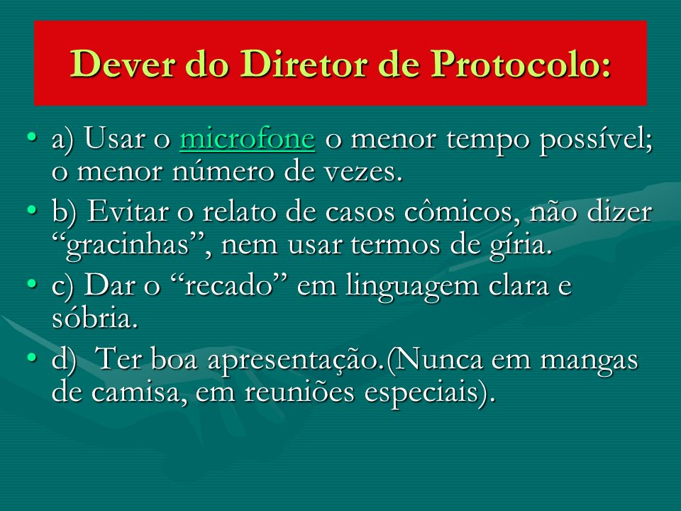 Dever do Diretor de Protocolo: a) Usar o microfone o menor tempo possível; o menor número de vezes.a) Usar o microfone o menor tempo possível; o menor