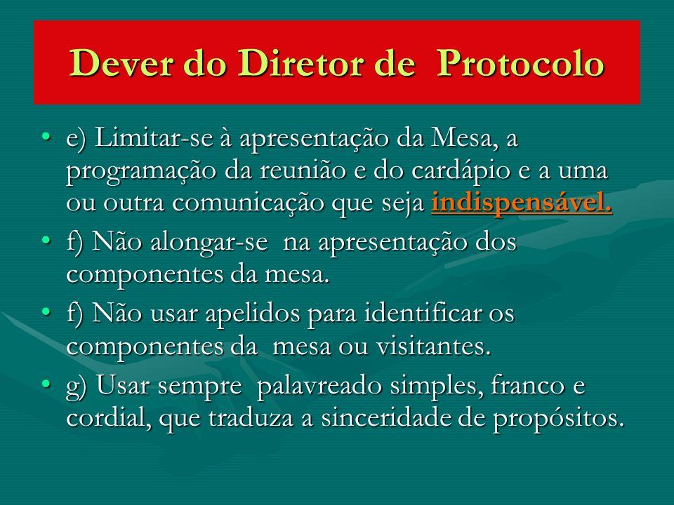 Dever do Diretor de Protocolo e) Limitar-se à apresentação da Mesa, a programação da reunião e do cardápio e a uma ou outra comunicação que seja indis