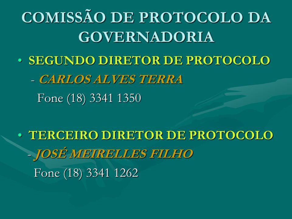 COMISSÃO DE PROTOCOLO DA GOVERNADORIA SEGUNDO DIRETOR DE PROTOCOLOSEGUNDO DIRETOR DE PROTOCOLO - CARLOS ALVES TERRA - CARLOS ALVES TERRA Fone (18) 334