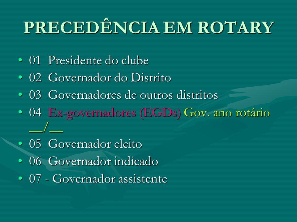 PRECEDÊNCIA EM ROTARY 01  Presidente do clube01  Presidente do clube 02  Governador do Distrito02  Governador do Distrito 03  Governadores de out