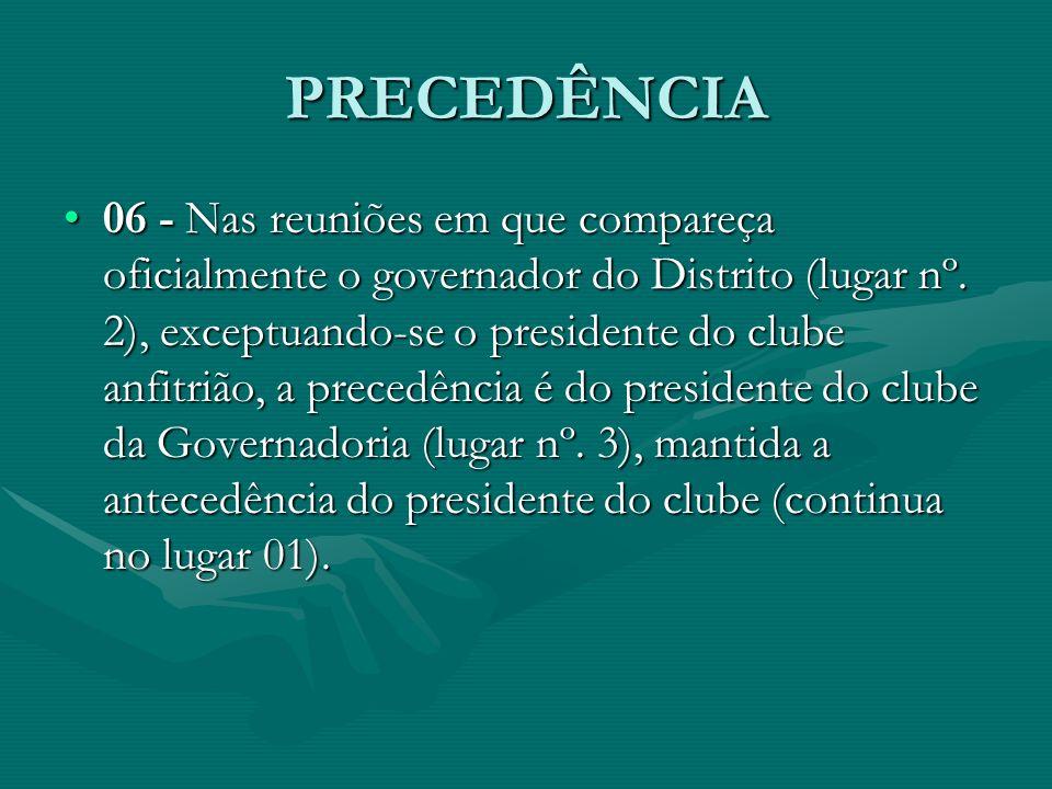 PRECEDÊNCIA 06 - Nas reuniões em que compareça oficialmente o governador do Distrito (lugar nº. 2), exceptuando-se o presidente do clube anfitrião, a