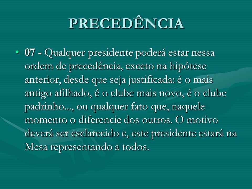 PRECEDÊNCIA 07 - Qualquer presidente poderá estar nessa ordem de precedência, exceto na hipótese anterior, desde que seja justificada: é o mais antigo
