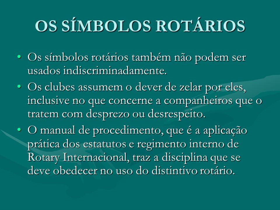 OS SÍMBOLOS ROTÁRIOS Os símbolos rotários também não podem ser usados indiscriminadamente.Os símbolos rotários também não podem ser usados indiscrimin