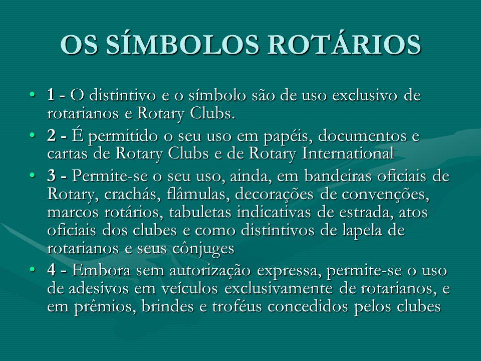 OS SÍMBOLOS ROTÁRIOS 1 - O distintivo e o símbolo são de uso exclusivo de rotarianos e Rotary Clubs.1 - O distintivo e o símbolo são de uso exclusivo