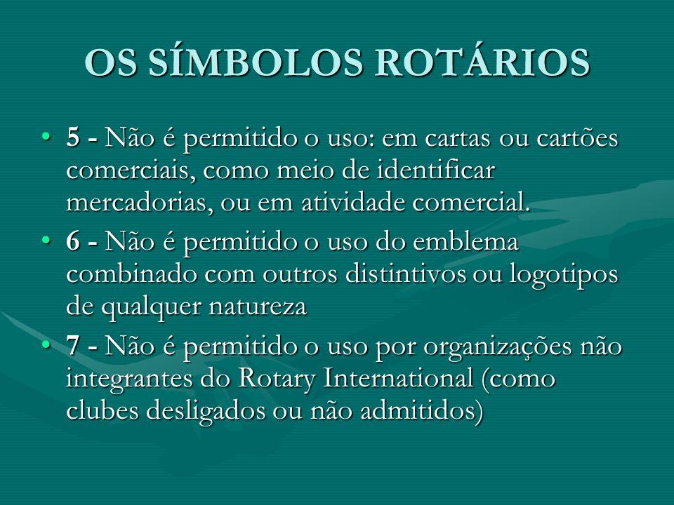 OS SÍMBOLOS ROTÁRIOS 5 - Não é permitido o uso: em cartas ou cartões comerciais, como meio de identificar mercadorias, ou em atividade comercial.5 - N