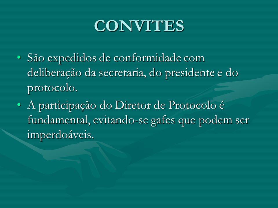 CONVITES São expedidos de conformidade com deliberação da secretaria, do presidente e do protocolo.São expedidos de conformidade com deliberação da se
