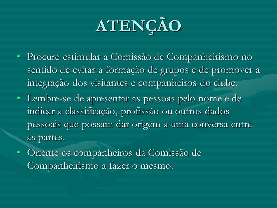 ATENÇÃO Procure estimular a Comissão de Companheirismo no sentido de evitar a formação de grupos e de promover a integração dos visitantes e companhei