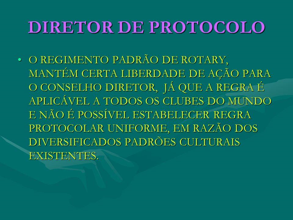 DIRETOR DE PROTOCOLO O REGIMENTO PADRÃO DE ROTARY, MANTÉM CERTA LIBERDADE DE AÇÃO PARA O CONSELHO DIRETOR, JÁ QUE A REGRA É APLICÁVEL A TODOS OS CLUBE