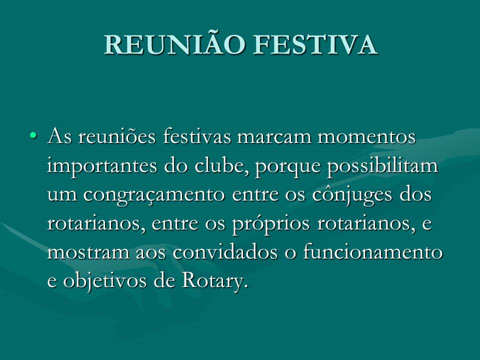 REUNIÃO FESTIVA As reuniões festivas marcam momentos importantes do clube, porque possibilitam um congraçamento entre os cônjuges dos rotarianos, entr