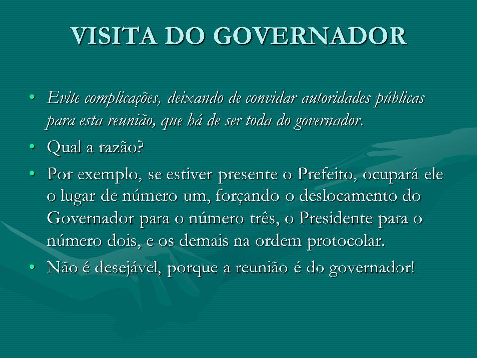 VISITA DO GOVERNADOR Evite complicações, deixando de convidar autoridades públicas para esta reunião, que há de ser toda do governador.Evite complicaç