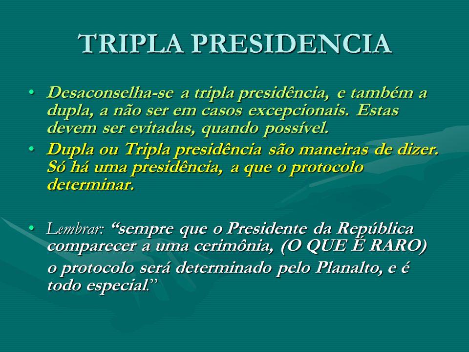 TRIPLA PRESIDENCIA Desaconselha-se a tripla presidência, e também a dupla, a não ser em casos excepcionais. Estas devem ser evitadas, quando possível.