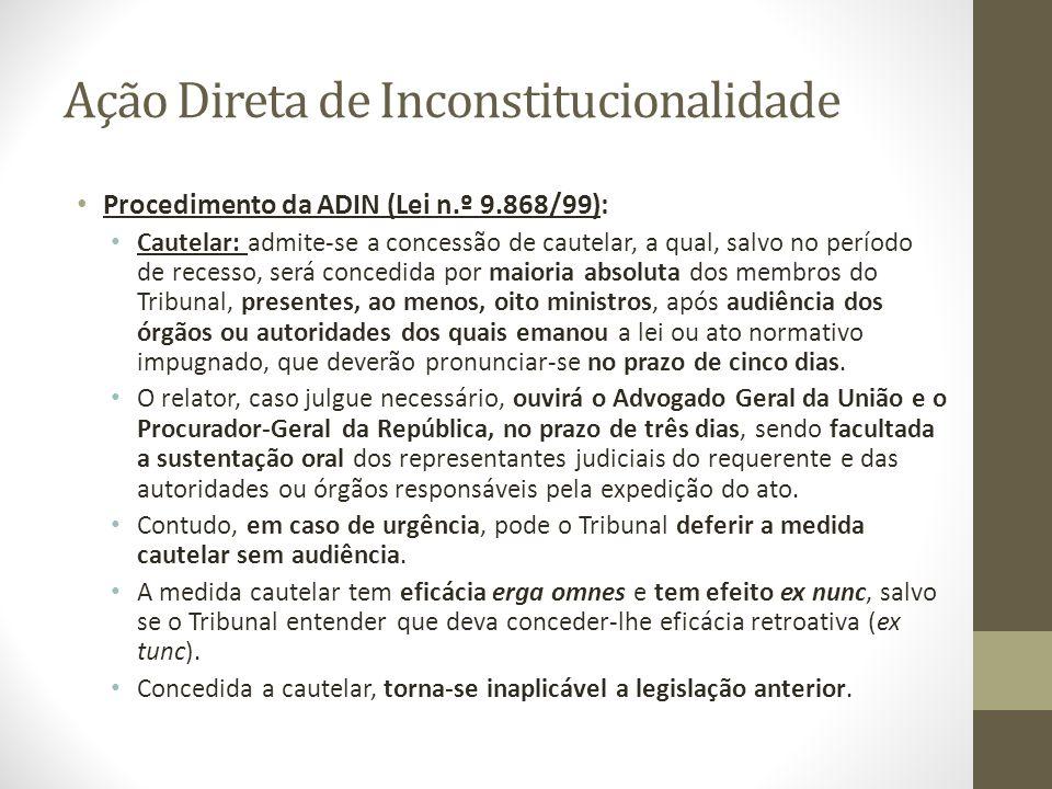 Ação Direta de Inconstitucionalidade Procedimento da ADIN (Lei n.º 9.868/99): Cautelar: admite-se a concessão de cautelar, a qual, salvo no período de