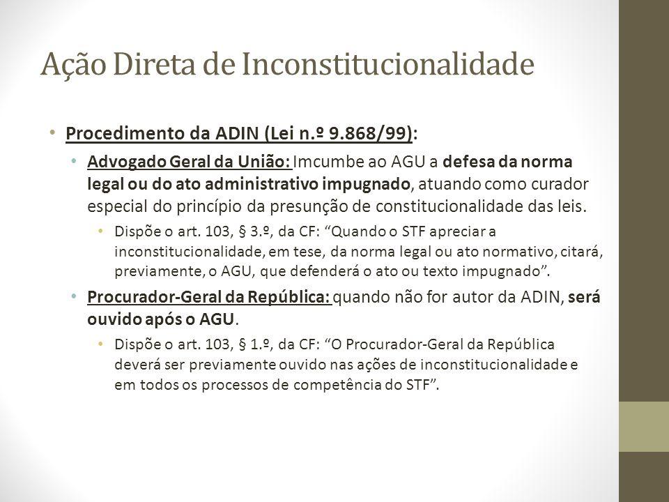 Ação Direta de Inconstitucionalidade Procedimento da ADIN (Lei n.º 9.868/99): Advogado Geral da União: Imcumbe ao AGU a defesa da norma legal ou do at