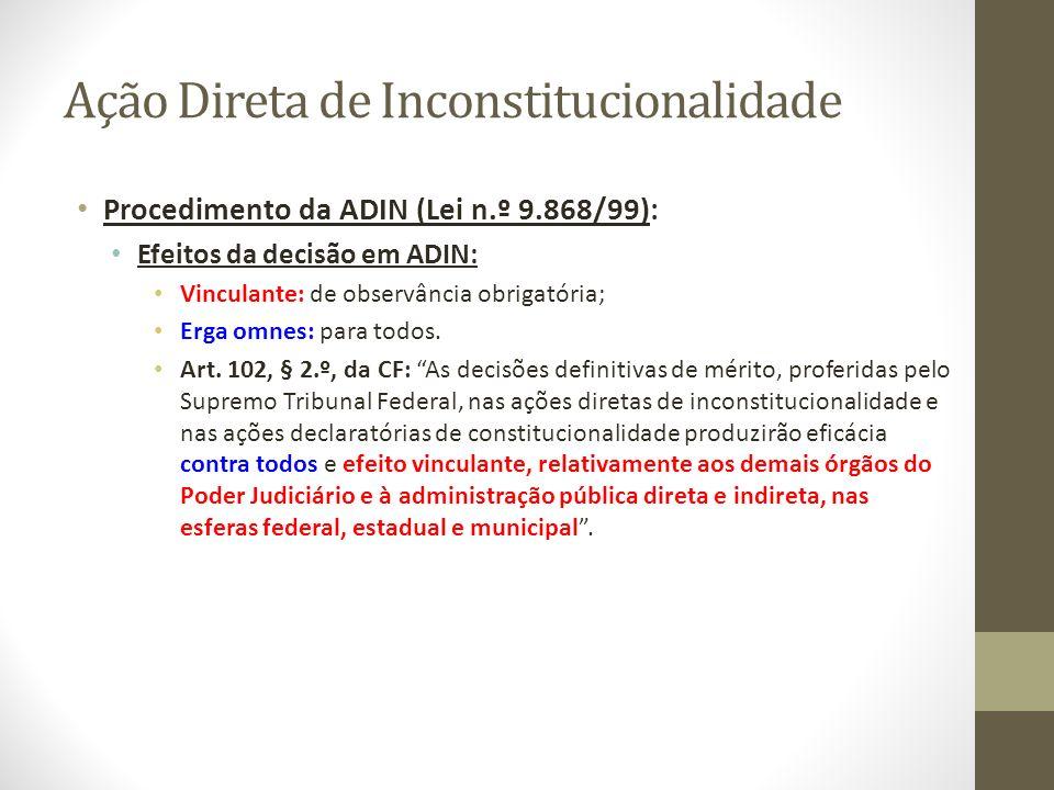 Ação Direta de Inconstitucionalidade Procedimento da ADIN (Lei n.º 9.868/99): Efeitos da decisão em ADIN: Vinculante: de observância obrigatória; Erga