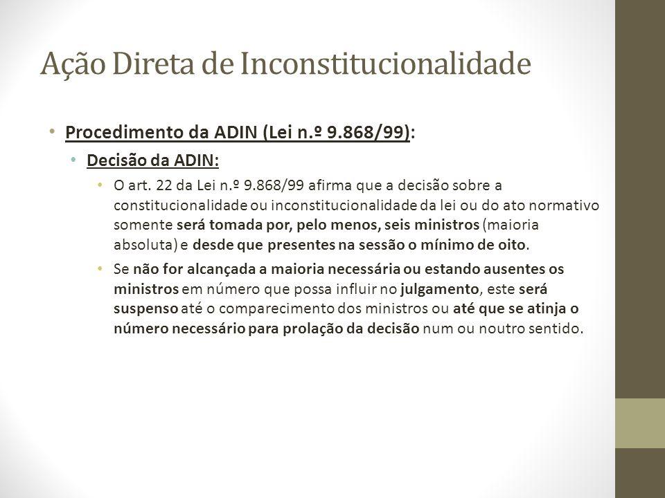 Ação Direta de Inconstitucionalidade Procedimento da ADIN (Lei n.º 9.868/99): Decisão da ADIN: O art. 22 da Lei n.º 9.868/99 afirma que a decisão sobr