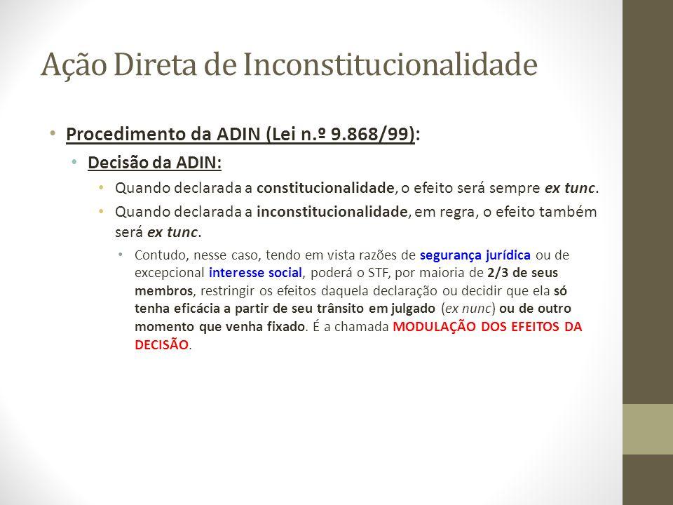 Ação Direta de Inconstitucionalidade Procedimento da ADIN (Lei n.º 9.868/99): Decisão da ADIN: Quando declarada a constitucionalidade, o efeito será s
