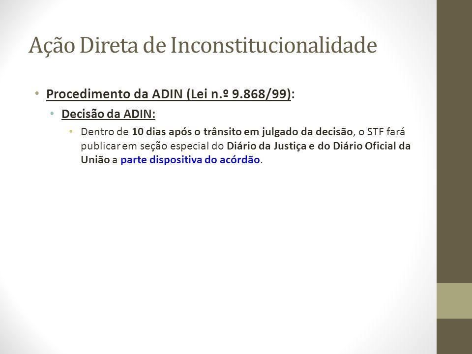 Ação Direta de Inconstitucionalidade Procedimento da ADIN (Lei n.º 9.868/99): Decisão da ADIN: Dentro de 10 dias após o trânsito em julgado da decisão