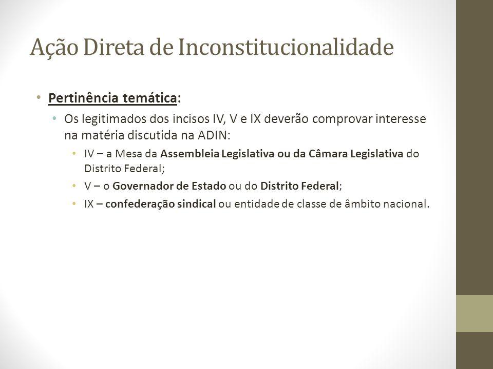 Ação Direta de Inconstitucionalidade Pertinência temática: Os legitimados dos incisos IV, V e IX deverão comprovar interesse na matéria discutida na A