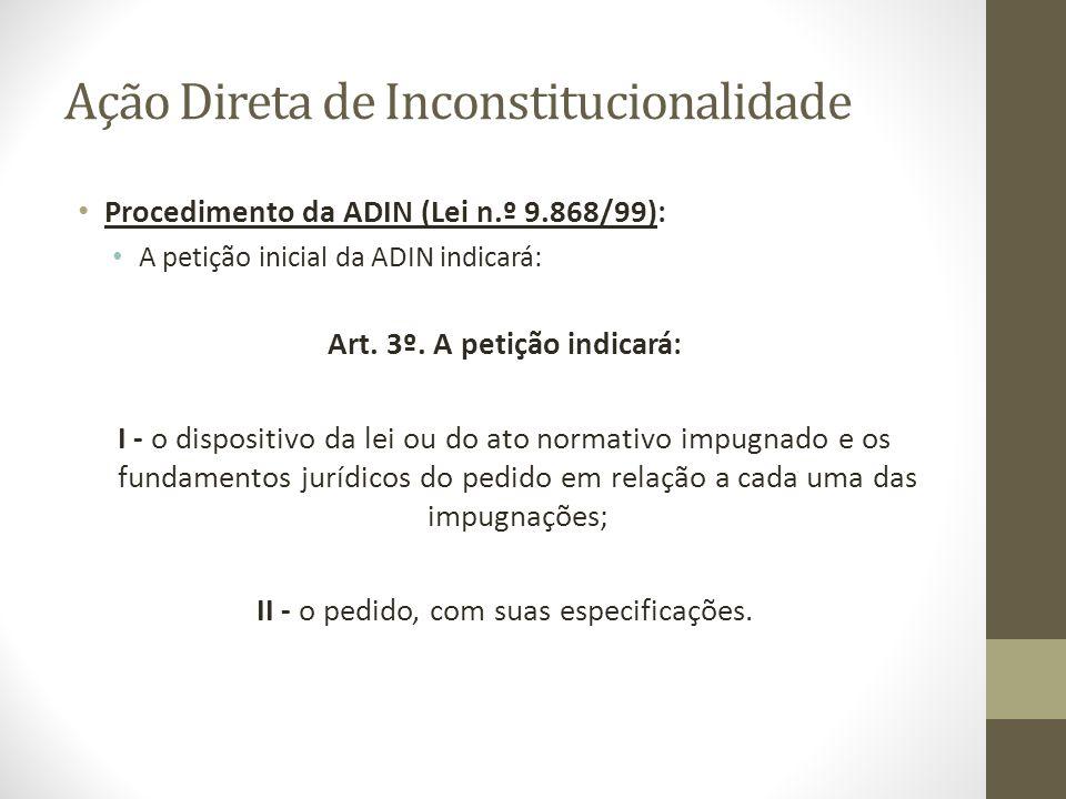 Ação Direta de Inconstitucionalidade Procedimento da ADIN (Lei n.º 9.868/99): A petição inicial da ADIN indicará: Art. 3º. A petição indicará: I - o d