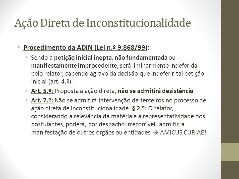Ação Direta de Inconstitucionalidade Procedimento da ADIN (Lei n.º 9.868/99): Sendo a petição inicial inepta, não fundamentada ou manifestamente impro