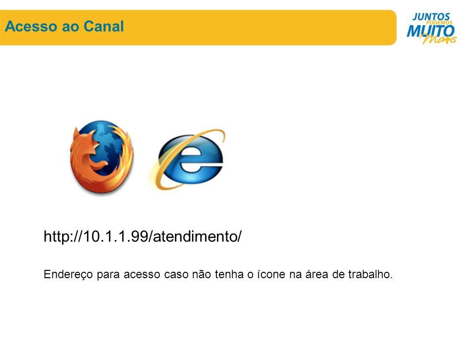 Acesso ao Canal http://10.1.1.99/atendimento/ Endereço para acesso caso não tenha o ícone na área de trabalho.