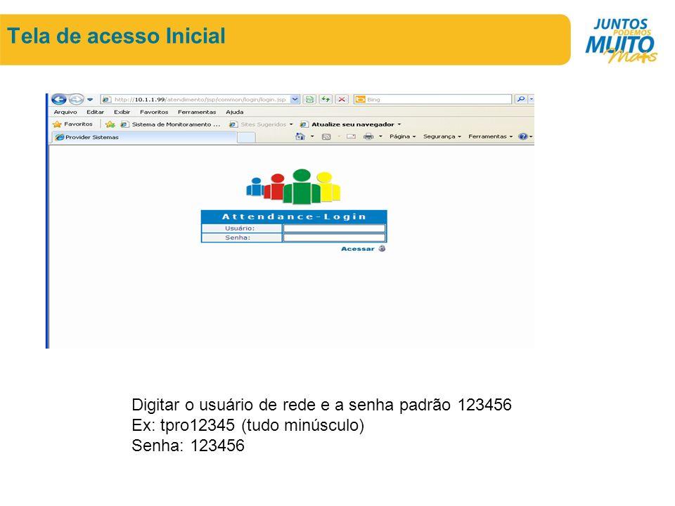 Tela de acesso Inicial Digitar o usuário de rede e a senha padrão 123456 Ex: tpro12345 (tudo minúsculo) Senha: 123456