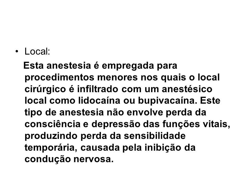 Local: Esta anestesia é empregada para procedimentos menores nos quais o local cirúrgico é infiltrado com um anestésico local como lidocaína ou bupivacaína.