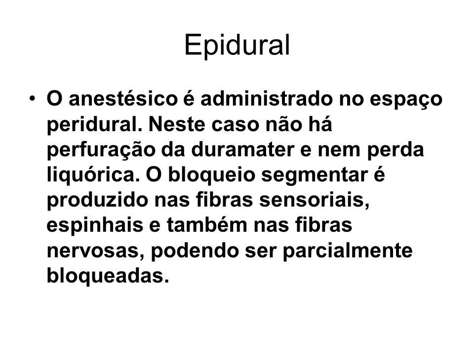 Epidural O anestésico é administrado no espaço peridural. Neste caso não há perfuração da duramater e nem perda liquórica. O bloqueio segmentar é prod
