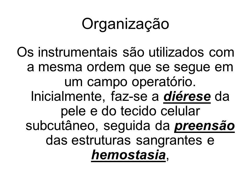 Organização Os instrumentais são utilizados com a mesma ordem que se segue em um campo operatório. Inicialmente, faz-se a diérese da pele e do tecido