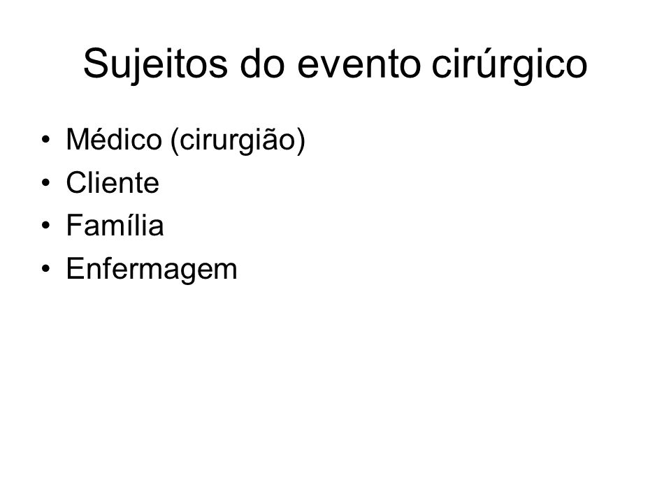 Sujeitos do evento cirúrgico Médico (cirurgião) Cliente Família Enfermagem