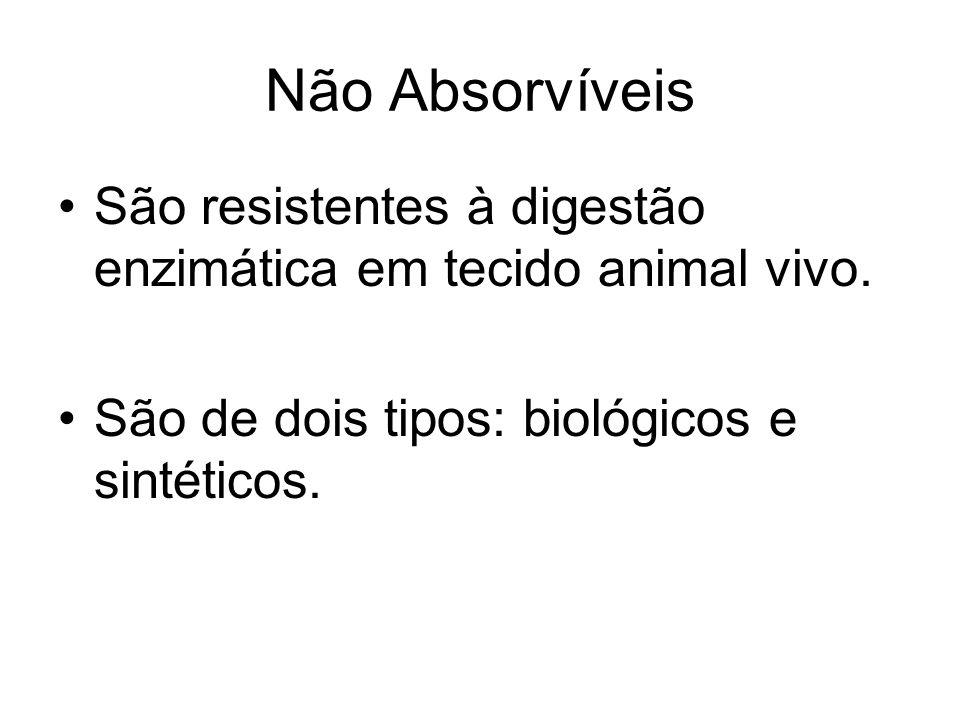 Não Absorvíveis São resistentes à digestão enzimática em tecido animal vivo. São de dois tipos: biológicos e sintéticos.