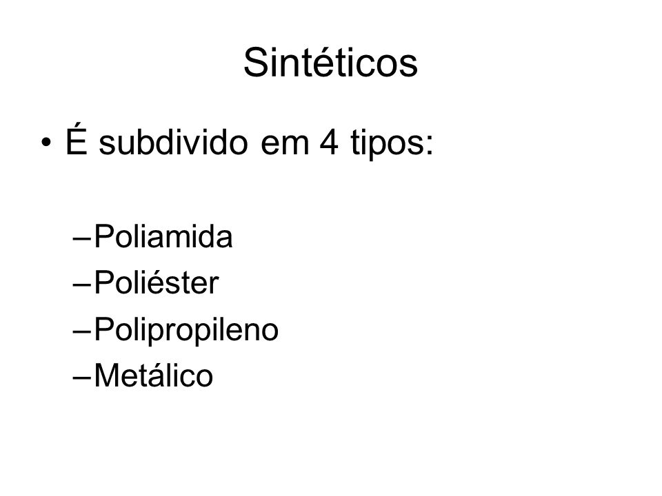 Sintéticos É subdivido em 4 tipos: –Poliamida –Poliéster –Polipropileno –Metálico
